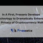 Fressets Develops Technology to Dramatically Enhance the Privacy of Cryptocurrency Wallets